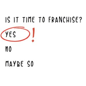 Is it time to franchise?